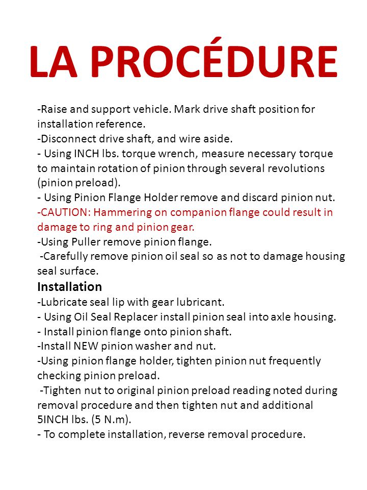 LA PROCÉDURE -Raise and support vehicle. Mark drive shaft position for installation reference. -Disconnect drive shaft, and wire aside. - Using INCH l