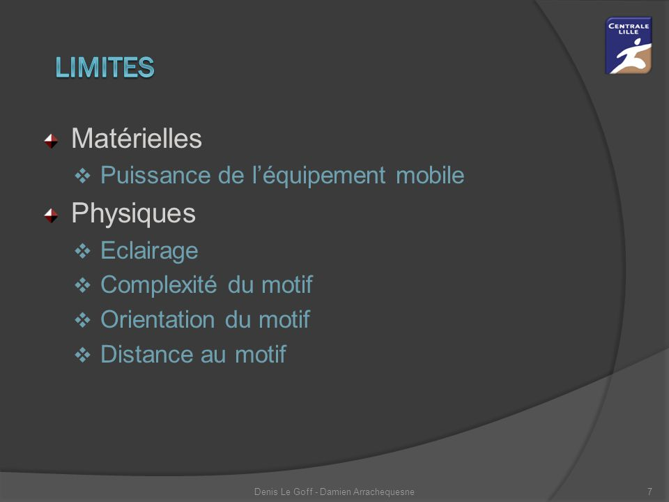 Matérielles  Puissance de l'équipement mobile Physiques  Eclairage  Complexité du motif  Orientation du motif  Distance au motif Denis Le Goff - Damien Arrachequesne7