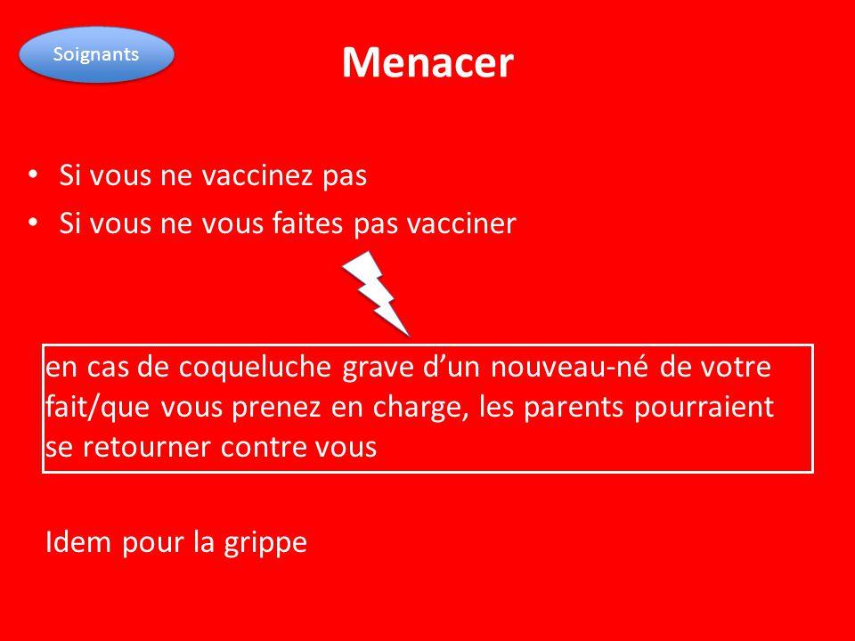 Menacer Si vous ne vaccinez pas Si vous ne vous faites pas vacciner en cas de coqueluche grave d'un nouveau-né de votre fait/que vous prenez en charge