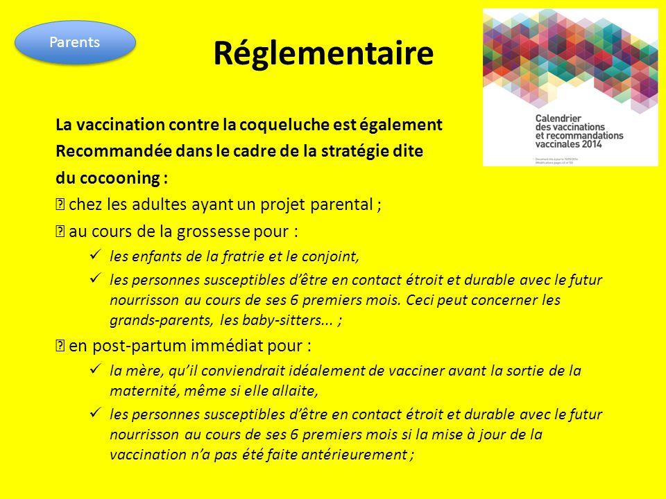 Réglementaire La vaccination contre la coqueluche est également Recommandée dans le cadre de la stratégie dite du cocooning : ◆ chez les adultes ayant