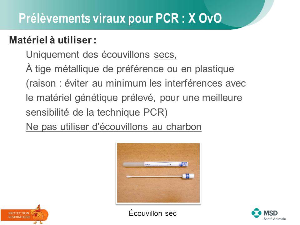 Prélèvements viraux pour PCR : X OvO Écouvillon sec Matériel à utiliser : Uniquement des écouvillons secs, À tige métallique de préférence ou en plast