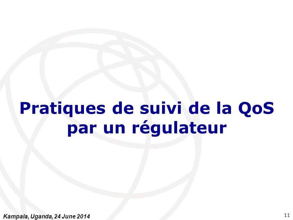 Pratiques de suivi de la QoS par un régulateur 11 Kampala, Uganda, 24 June 2014