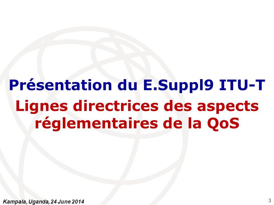 Présentation du E.Suppl9 ITU-T Des lignes directrices pour couvrir les mesures de la QoS de pratiquement tous les services de bout en bout telle que perçue par l'usager.
