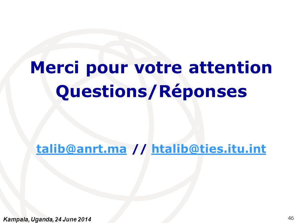 Merci pour votre attention Questions/Réponses talib@anrt.matalib@anrt.ma // htalib@ties.itu.inthtalib@ties.itu.int 46 Kampala, Uganda, 24 June 2014