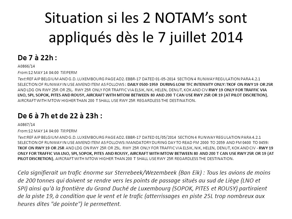 Situation si les 2 NOTAM's sont appliqués dès le 7 juillet 2014 De 7 à 22h : A0866/14 From:12 MAY 14 04:00 Till:PERM Text:REF AIP BELGIUM AND G.D. LUX