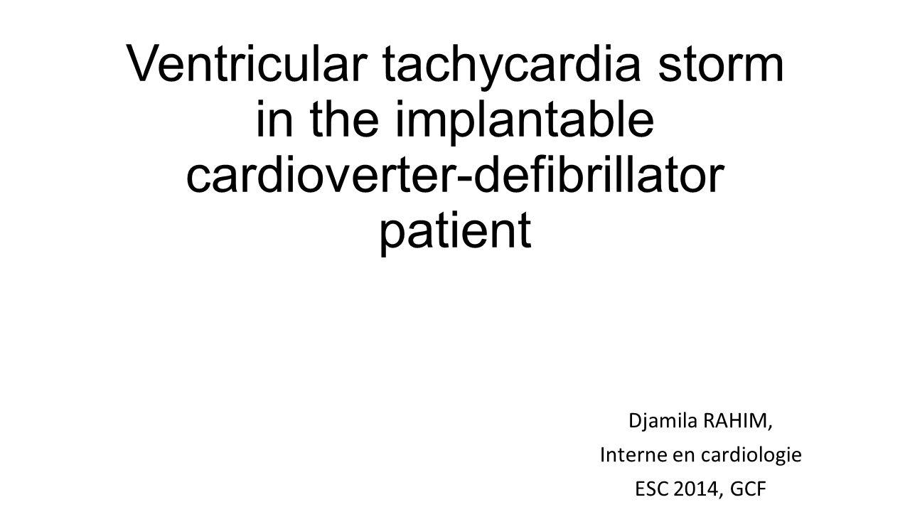 Ventricular tachycardia storm in the implantable cardioverter-defibrillator patient Djamila RAHIM, Interne en cardiologie ESC 2014, GCF