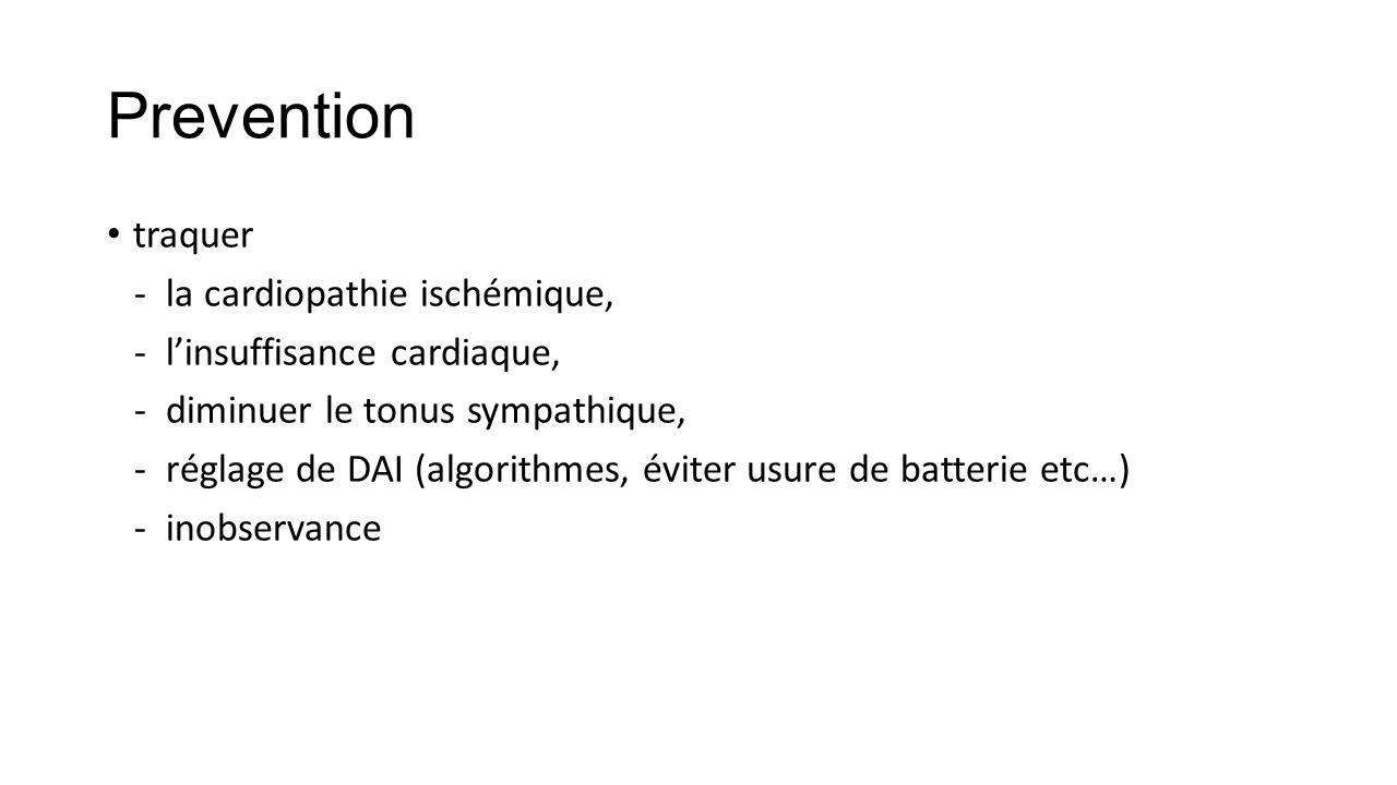 Prevention traquer - la cardiopathie ischémique, - l'insuffisance cardiaque, - diminuer le tonus sympathique, - réglage de DAI (algorithmes, éviter usure de batterie etc…) - inobservance