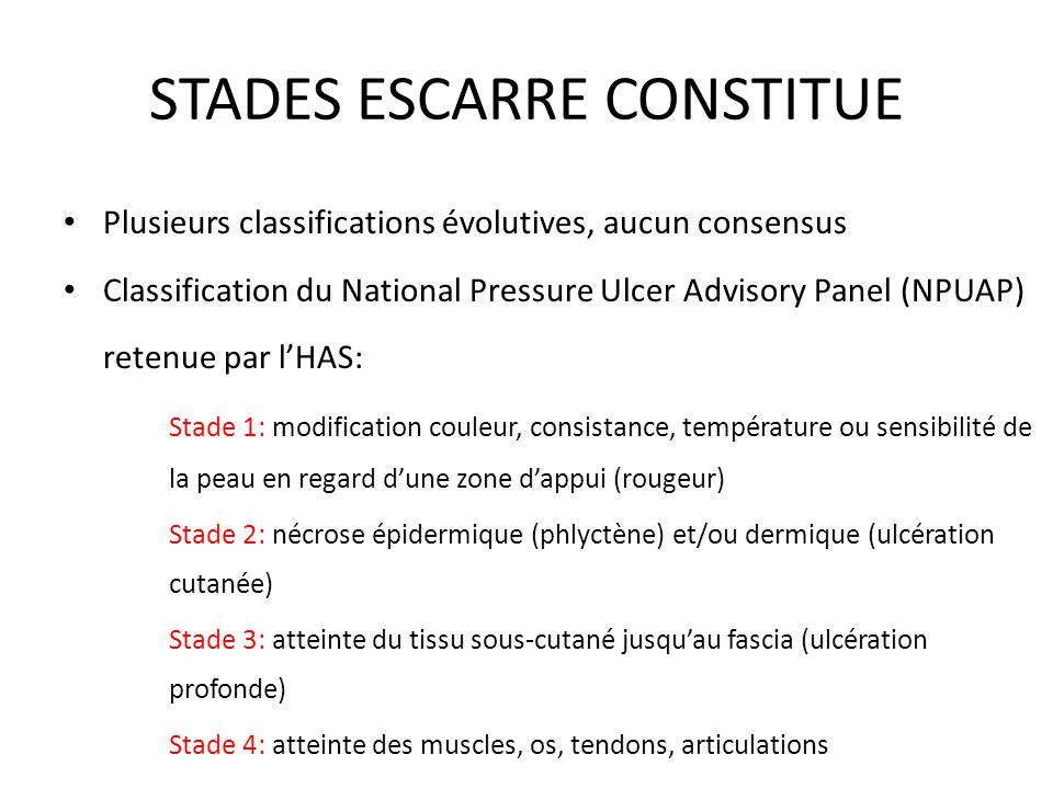 STADES ESCARRE CONSTITUE Plusieurs classifications évolutives, aucun consensus Classification du National Pressure Ulcer Advisory Panel (NPUAP) retenu
