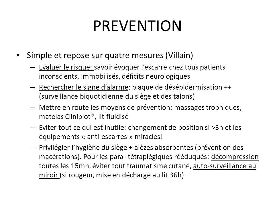 PREVENTION Simple et repose sur quatre mesures (Villain) – Evaluer le risque: savoir évoquer l'escarre chez tous patients inconscients, immobilisés, d