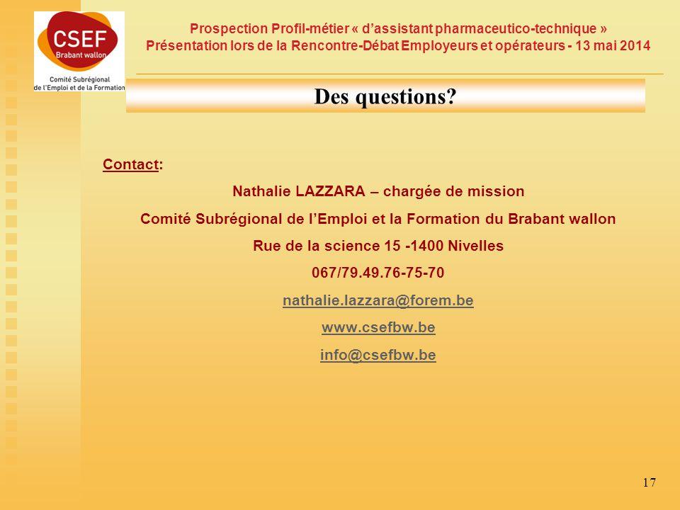 Prospection Profil-métier « d'assistant pharmaceutico-technique » Présentation lors de la Rencontre-Débat Employeurs et opérateurs - 13 mai 2014 17 Des questions.