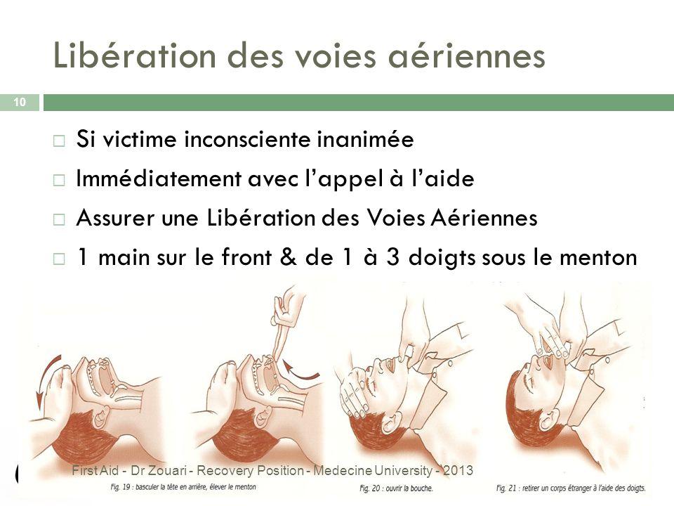 Libération des voies aériennes  Si victime inconsciente inanimée  Immédiatement avec l'appel à l'aide  Assurer une Libération des Voies Aériennes 