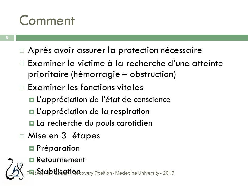 Vérifier la conscience  Tapoter doucement sur les épaules  Poser des questions simples  Si pas de réponse appeler à l'aide 7 First Aid - Dr Zouari - Recovery Position - Medecine University - 2013