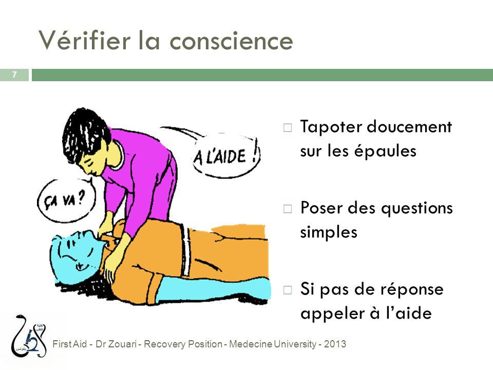 Vérifier la conscience  Tapoter doucement sur les épaules  Poser des questions simples  Si pas de réponse appeler à l'aide 7 First Aid - Dr Zouari