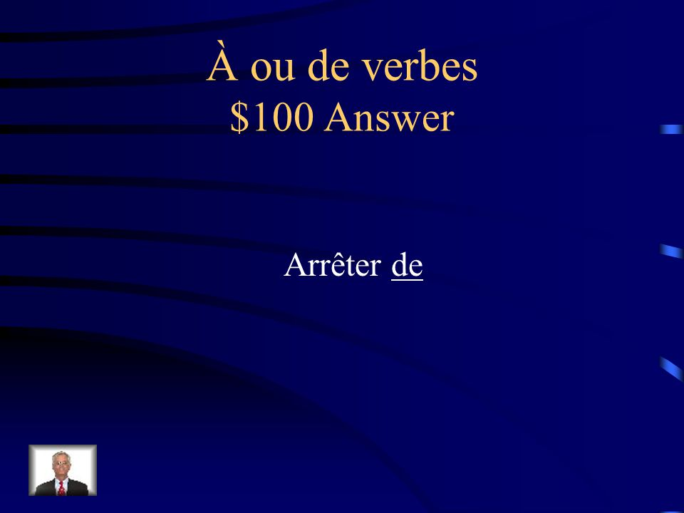 À ou de verbes $100 Question Arrêter ___