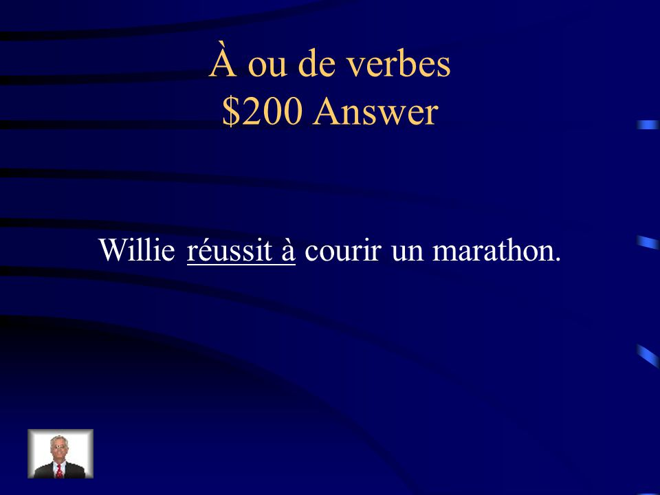 À ou de verbes $200 Question Willie (succeeds in) courir un marathon.