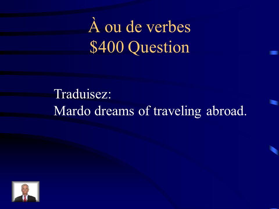 À ou de verbes $300 Answer DJ continue à parler.