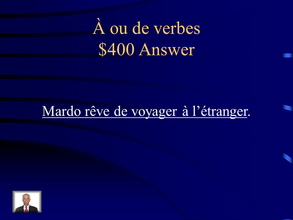 À ou de verbes $400 Question Traduisez: Mardo dreams of traveling abroad.