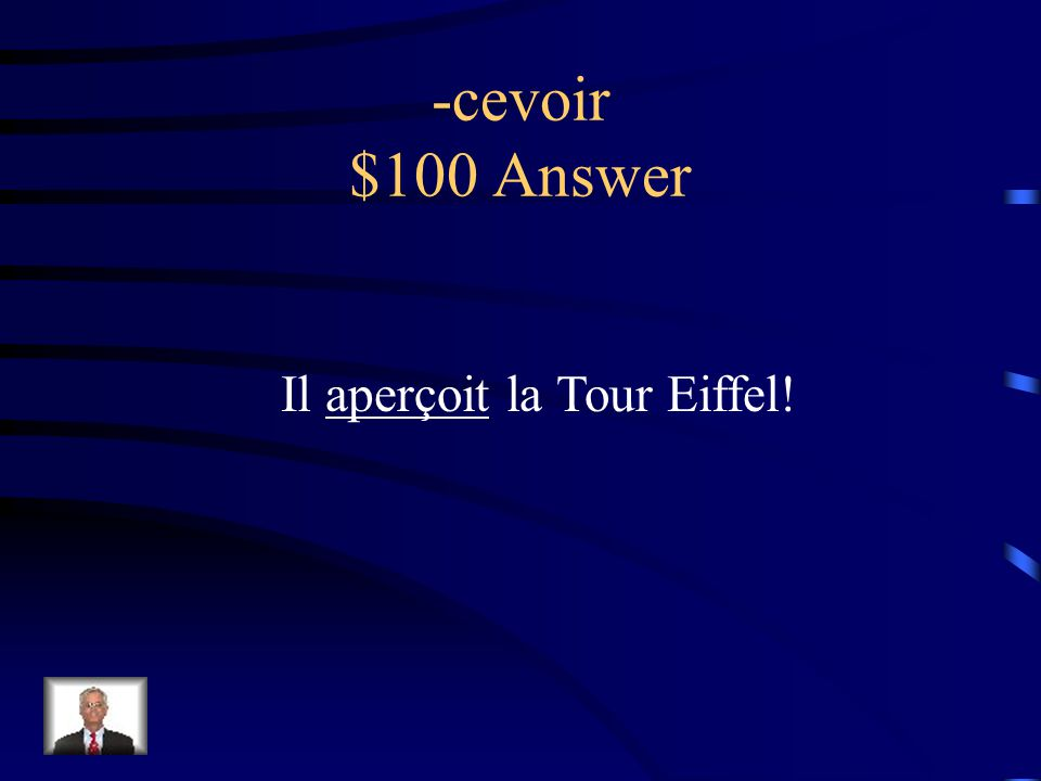 -cevoir $100 Question Il (apercevoir) la Tour Eiffel!