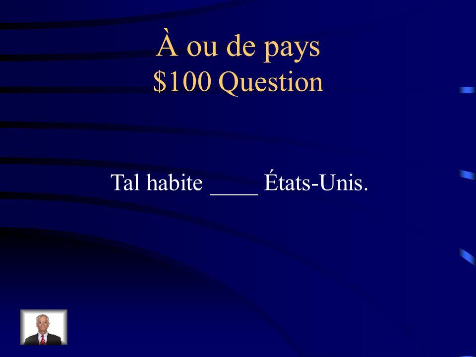 Jeopardy À ou de pays À ou de verbes -cevoirLe futurSi ou quand $100 $200 $300 $400 $100 $200 $300 $400