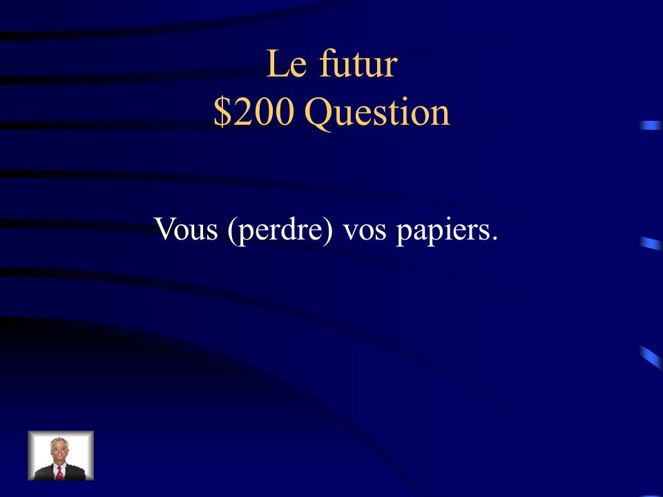 Le futur $100 Answer Infinitive stem + avoir endings: -ai-ez -as-ons -a-ont