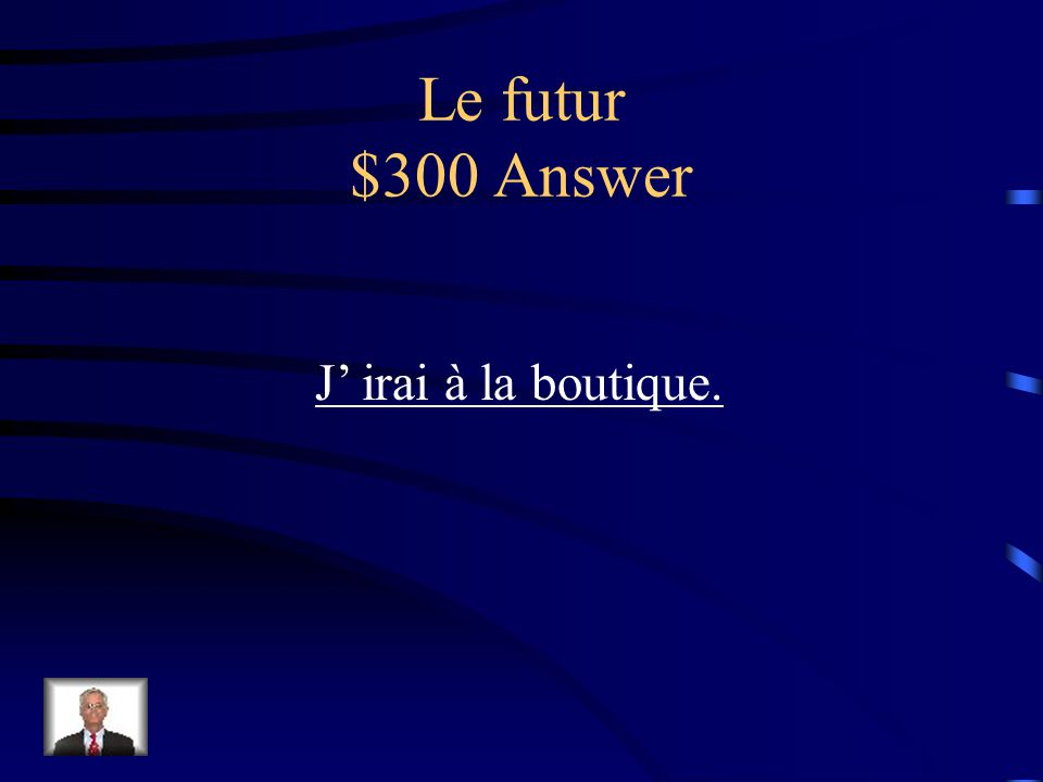 Le futur $300 Question Je (aller) à la boutique.