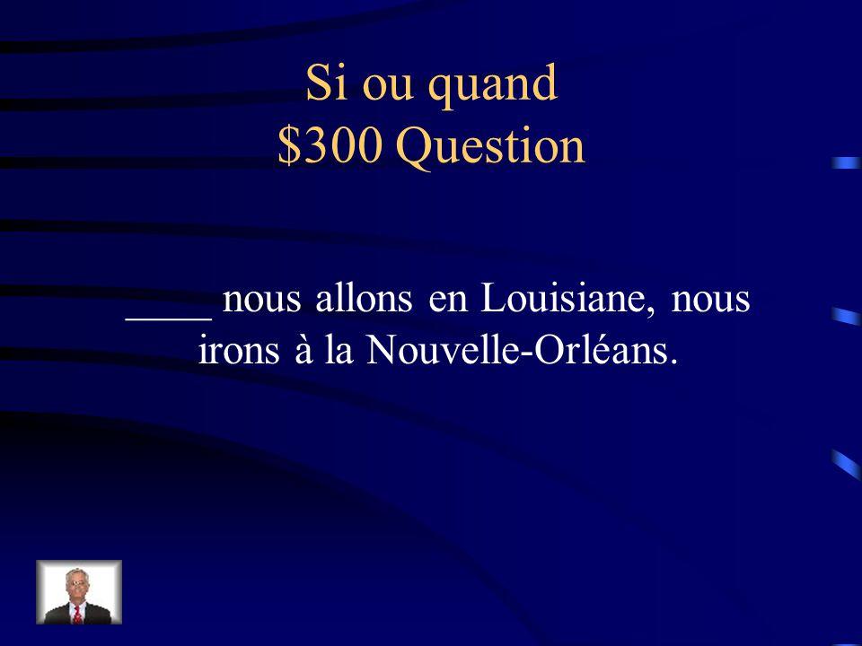 Si ou quand $200 Answer Quand tu voyageras en France, tu visiteras les Invalides.