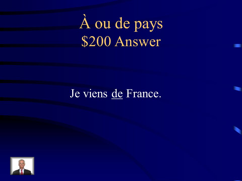 À ou de pays $200 Question Je viens ____ France.