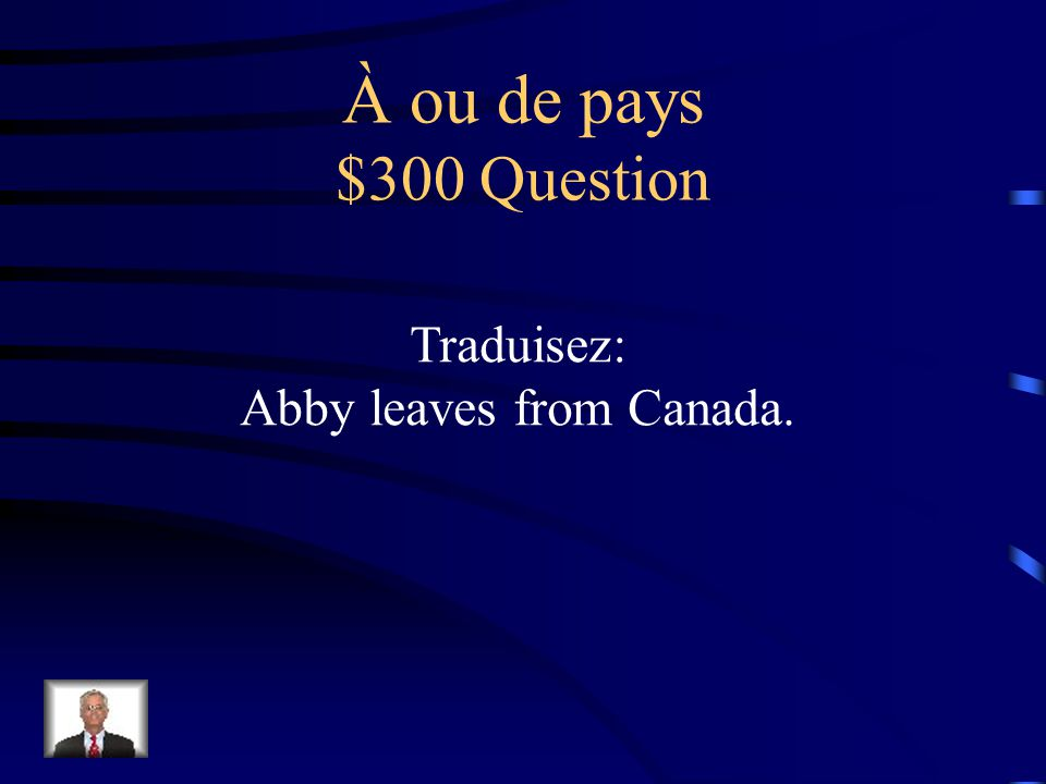 À ou de pays $200 Answer Je viens de France.