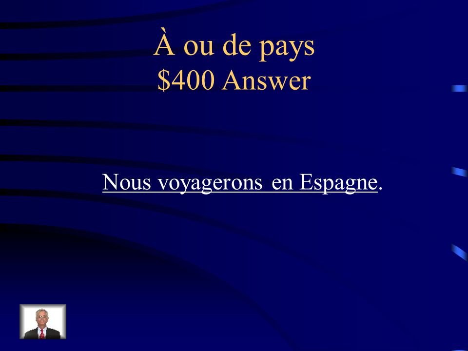 À ou de pays $400 Question Traduisez: We will travel in Spain.