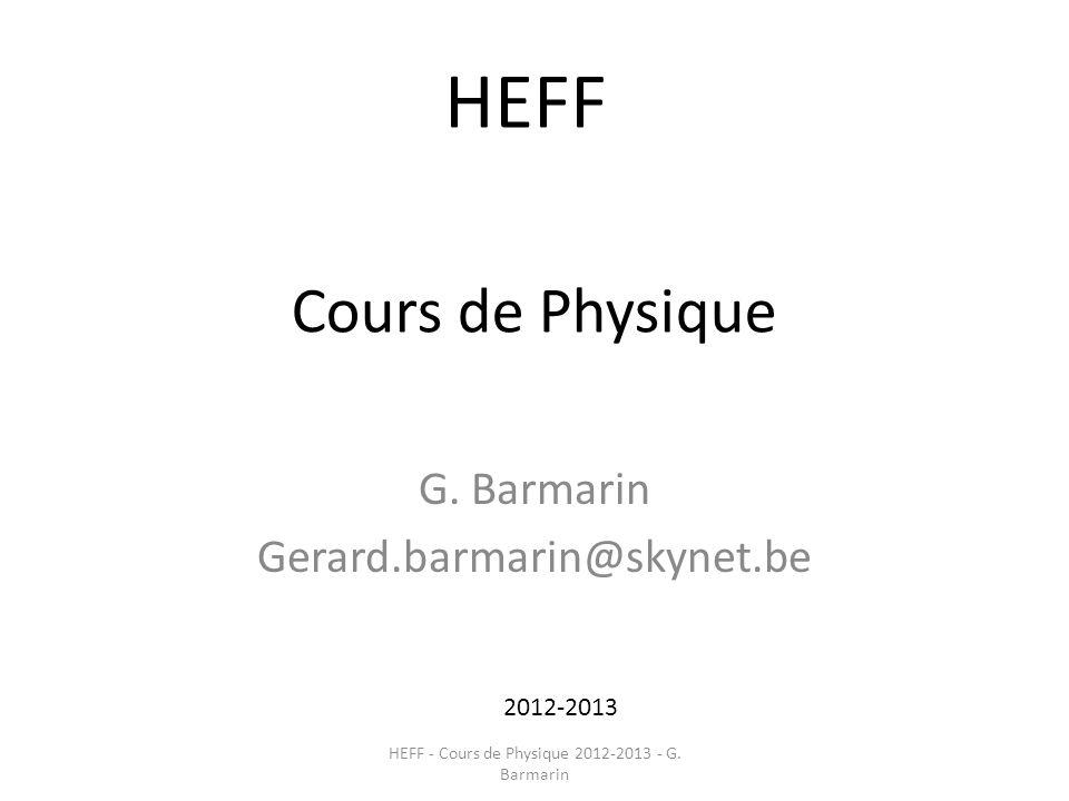 Cours de Physique G. Barmarin Gerard.barmarin@skynet.be 2012-2013 HEFF HEFF - Cours de Physique 2012-2013 - G. Barmarin