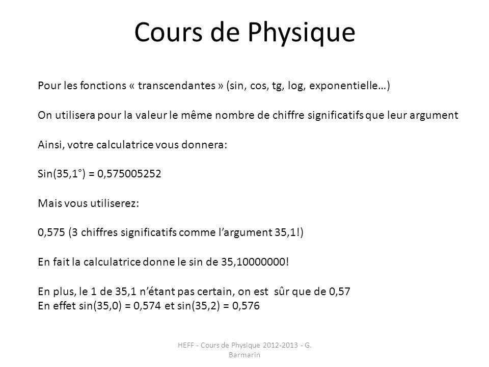 Cours de Physique HEFF - Cours de Physique 2012-2013 - G. Barmarin Pour les fonctions « transcendantes » (sin, cos, tg, log, exponentielle…) On utilis