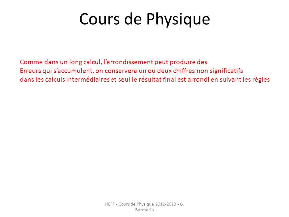 Cours de Physique HEFF - Cours de Physique 2012-2013 - G. Barmarin Comme dans un long calcul, l'arrondissement peut produire des Erreurs qui s'accumul