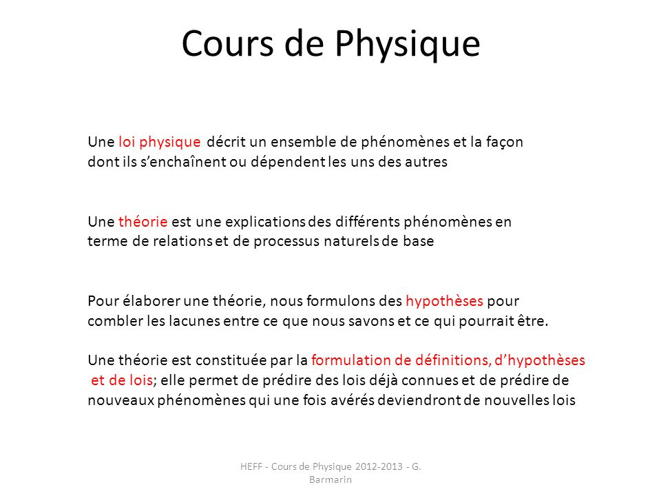 Cours de Physique HEFF - Cours de Physique 2012-2013 - G. Barmarin Une loi physique décrit un ensemble de phénomènes et la façon dont ils s'enchaînent