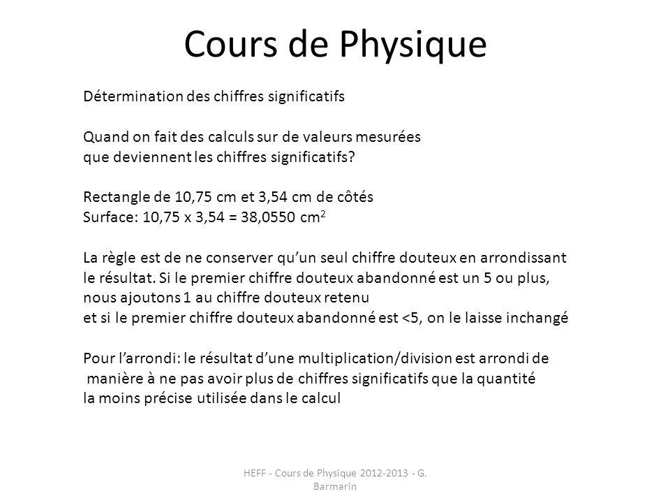 Cours de Physique HEFF - Cours de Physique 2012-2013 - G. Barmarin Détermination des chiffres significatifs Quand on fait des calculs sur de valeurs m