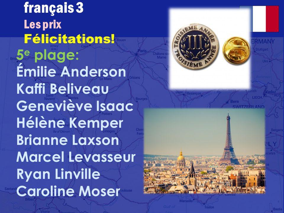 français 3 Les prix Félicitations! 2 e plage: Marcel Alkafawi Madeleine Bohnett Amina Nabbus Luc Paralker Carmen Thompson Denise Tifft
