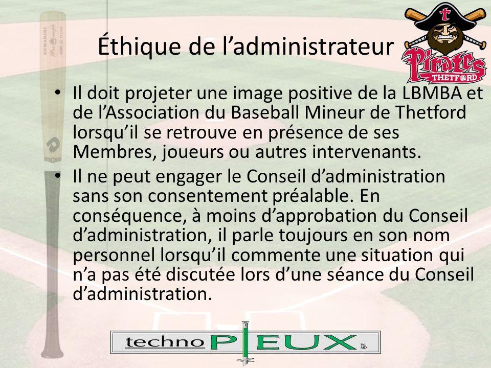 Éthique de l'administrateur Il doit projeter une image positive de la LBMBA et de l'Association du Baseball Mineur de Thetford lorsqu'il se retrouve en présence de ses Membres, joueurs ou autres intervenants.