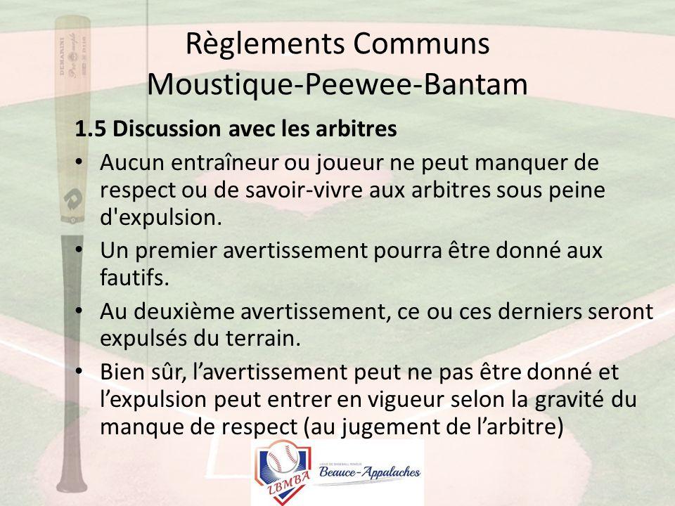 Règlements Communs Moustique-Peewee-Bantam 1.5 Discussion avec les arbitres Aucun entraîneur ou joueur ne peut manquer de respect ou de savoir-vivre aux arbitres sous peine d expulsion.