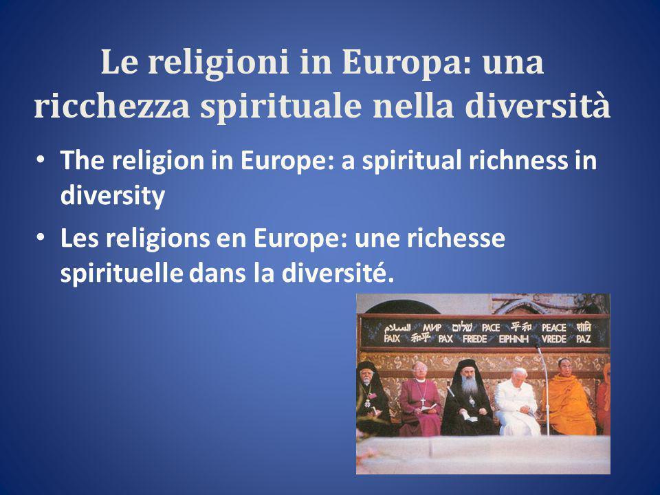 Le religioni in Europa: una ricchezza spirituale nella diversità The religion in Europe: a spiritual richness in diversity Les religions en Europe: une richesse spirituelle dans la diversité.
