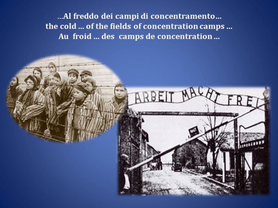 …Al freddo dei campi di concentramento… the cold...
