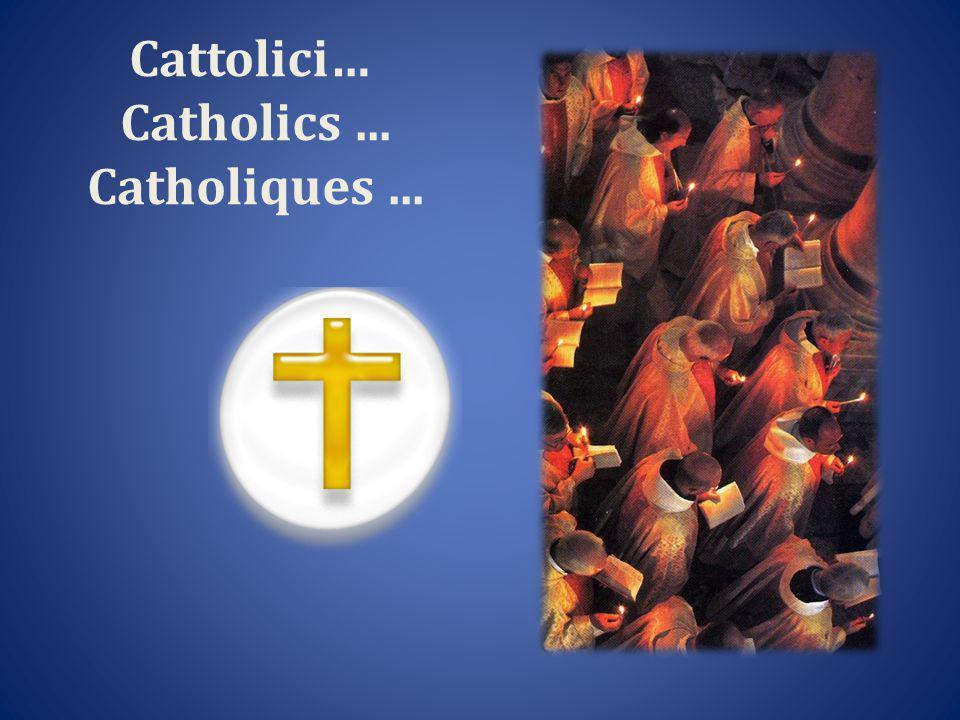 Cattolici… Catholics... Catholiques...