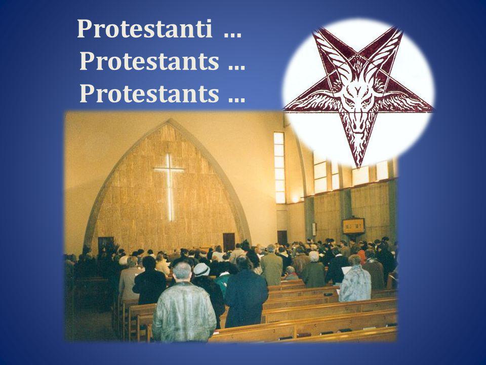 Protestanti … Protestants... Protestants...