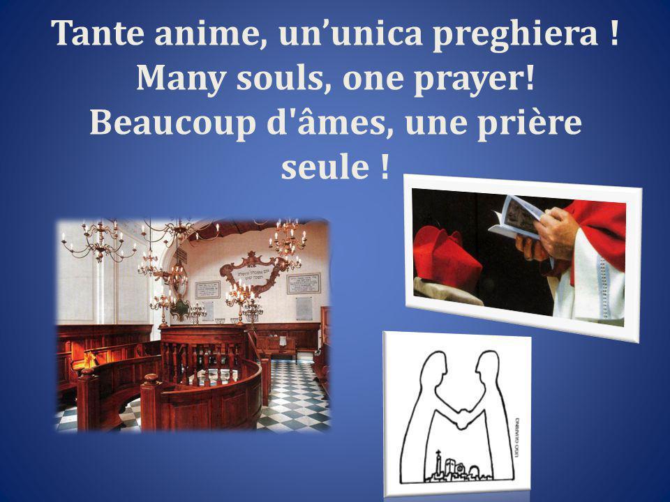 Tante anime, un'unica preghiera ! Many souls, one prayer! Beaucoup d âmes, une prière seule !