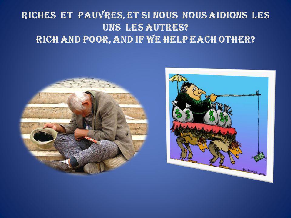 Riches et pauvres, et si nous nous aidions les uns les autres.