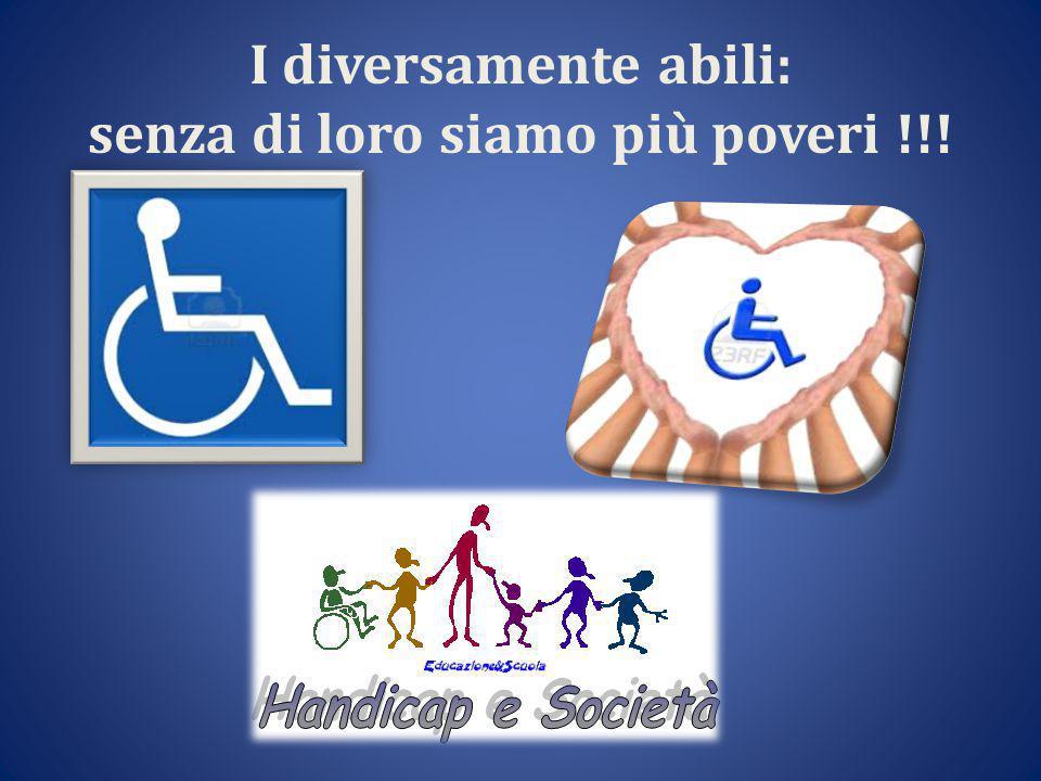 I diversamente abili: senza di loro siamo più poveri !!!