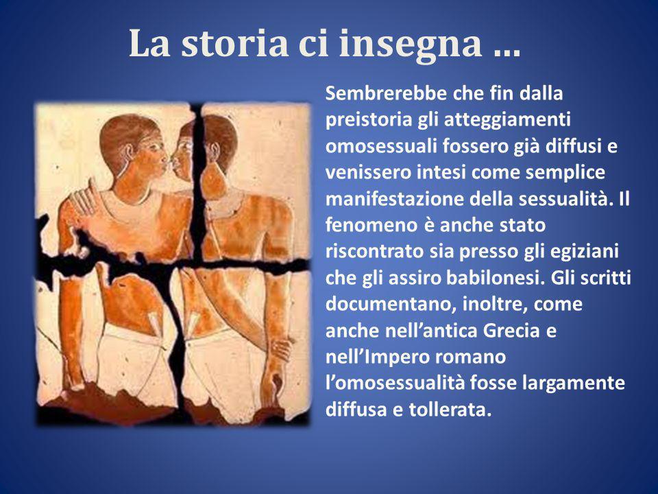 La storia ci insegna … Sembrerebbe che fin dalla preistoria gli atteggiamenti omosessuali fossero già diffusi e venissero intesi come semplice manifestazione della sessualità.