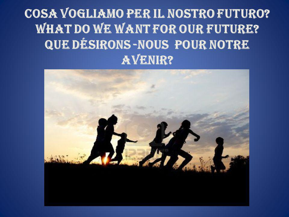 Cosa vogliamo per il nostro futuro. What do we want for our future.