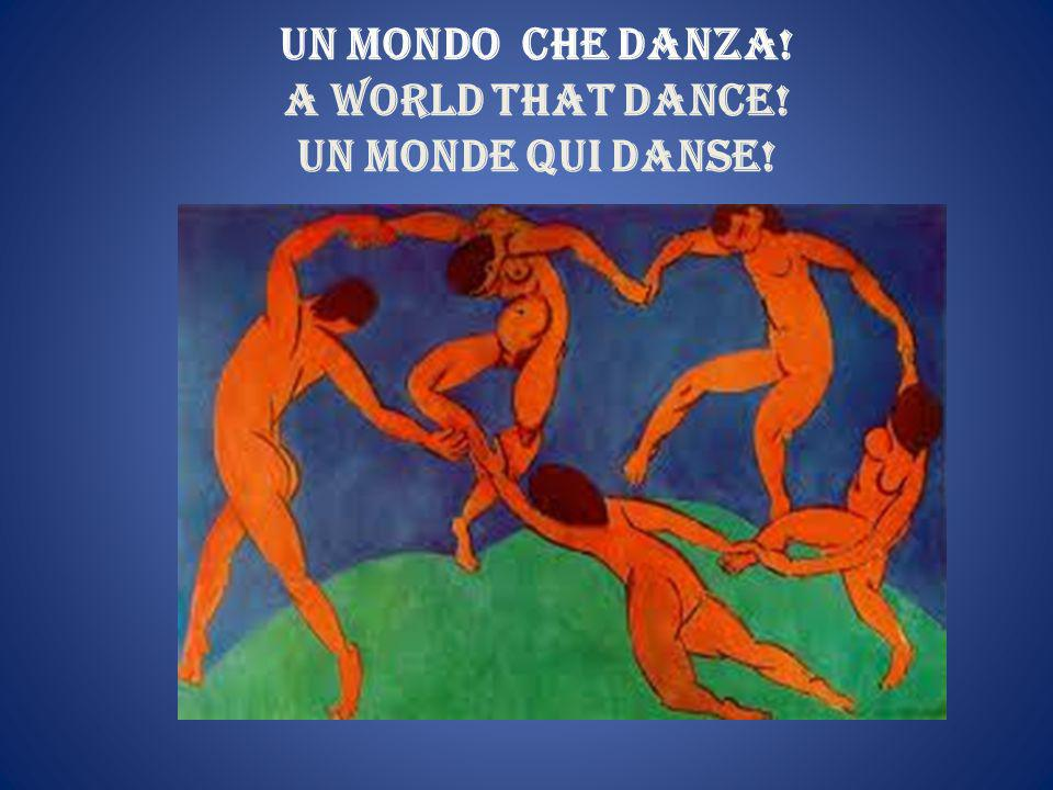 Un mondo che danza! A world that dance! Un monde qui danse!