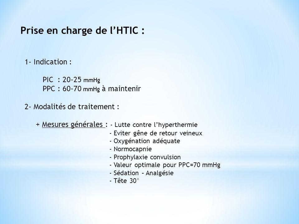 Prise en charge de l'HTIC : 1- Indication : PIC : 20-25 mmHg PPC : 60-70 mmHg à maintenir 2- Modalités de traitement : + Mesures générales : - Lutte c