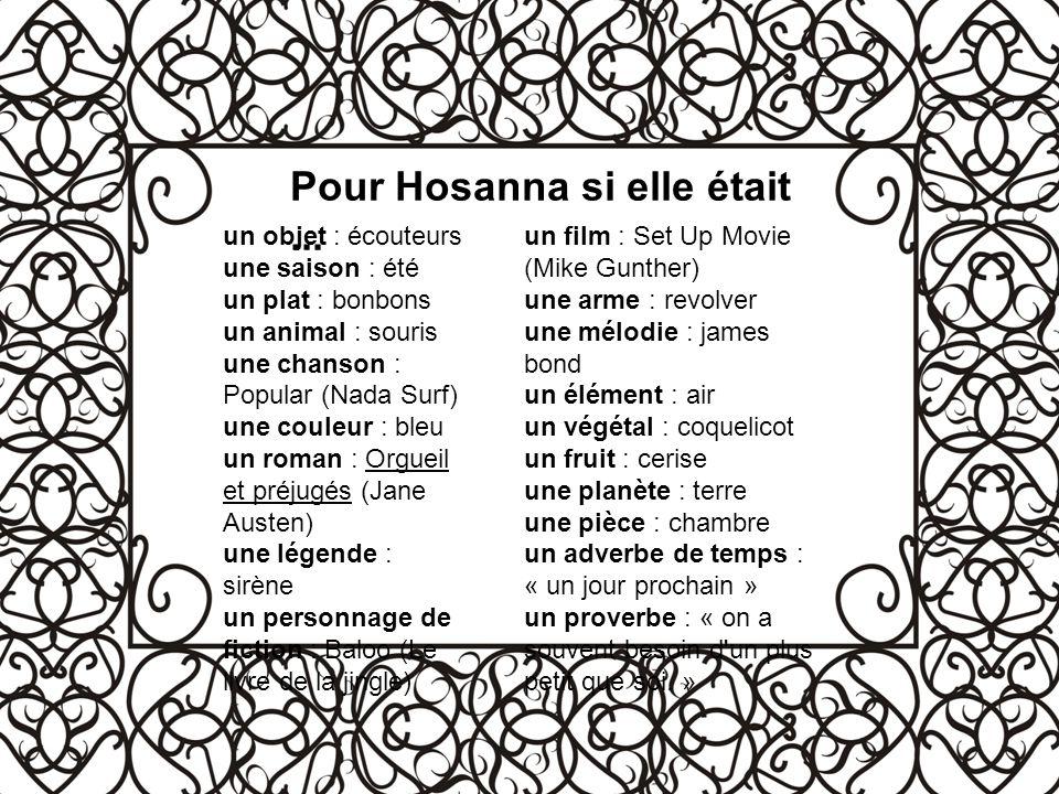 Pour Hosanna si elle était... un objet : écouteurs une saison : été un plat : bonbons un animal : souris une chanson : Popular (Nada Surf) une couleur