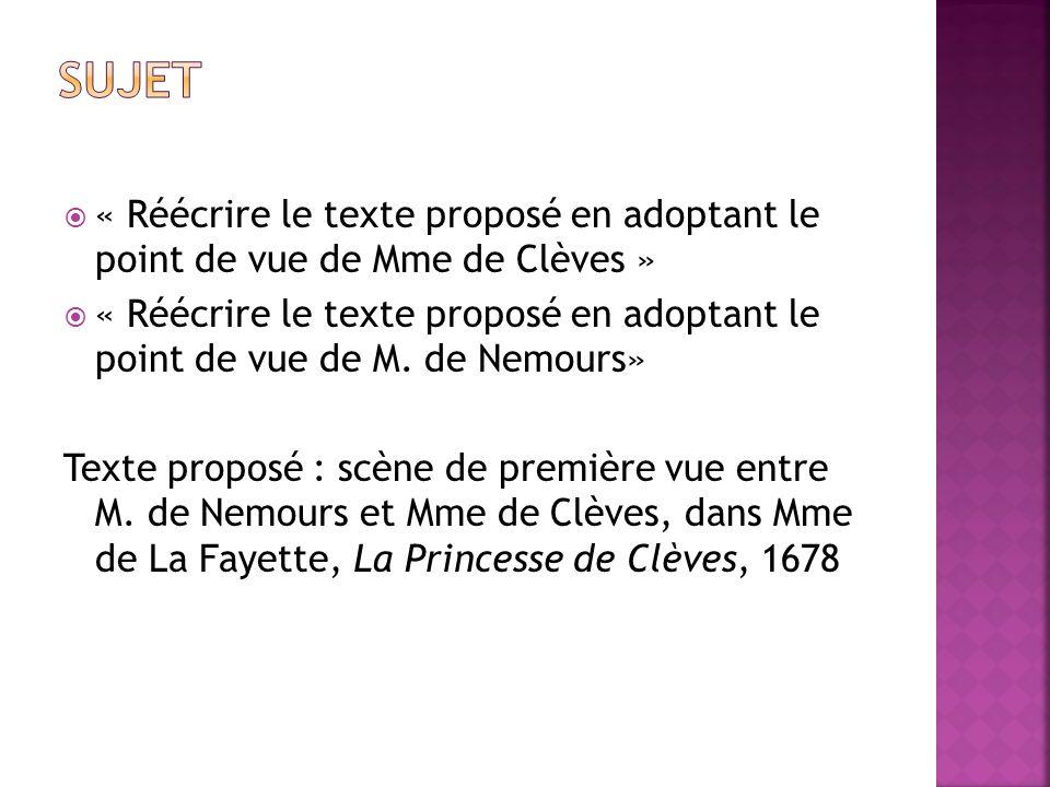  « Réécrire le texte proposé en adoptant le point de vue de Mme de Clèves »  « Réécrire le texte proposé en adoptant le point de vue de M. de Nemour